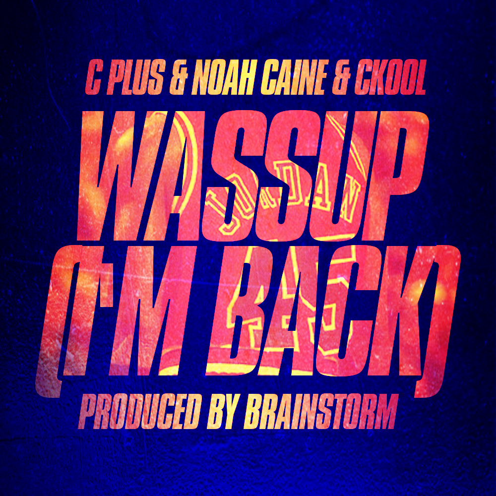 c-plus-noah-caine-wassup-im-back-download