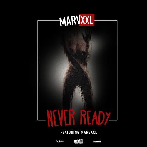 marvxxl never ready