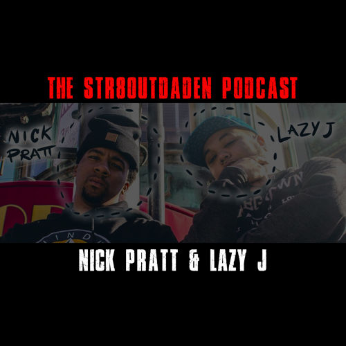 Nick Pratt & Lazy J Str8OutDaDen Podcast