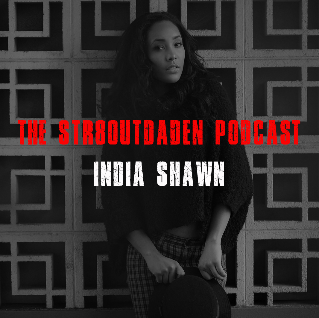india shawn str8outdaden podcast