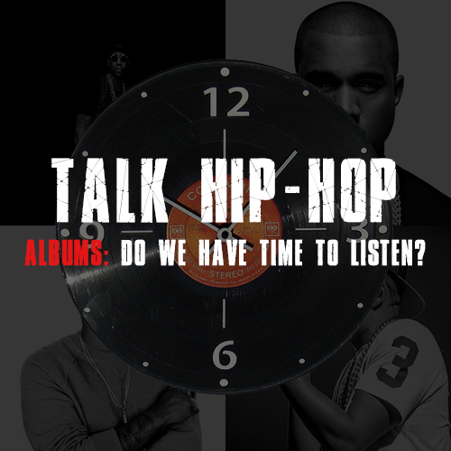 talk hiphop Albums Do We Have Time To Listen?
