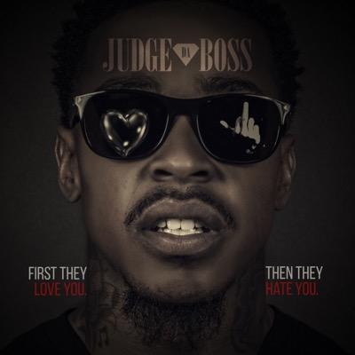 Judge Da Boss #FirstTheyLoveYouThenTheyHateYou