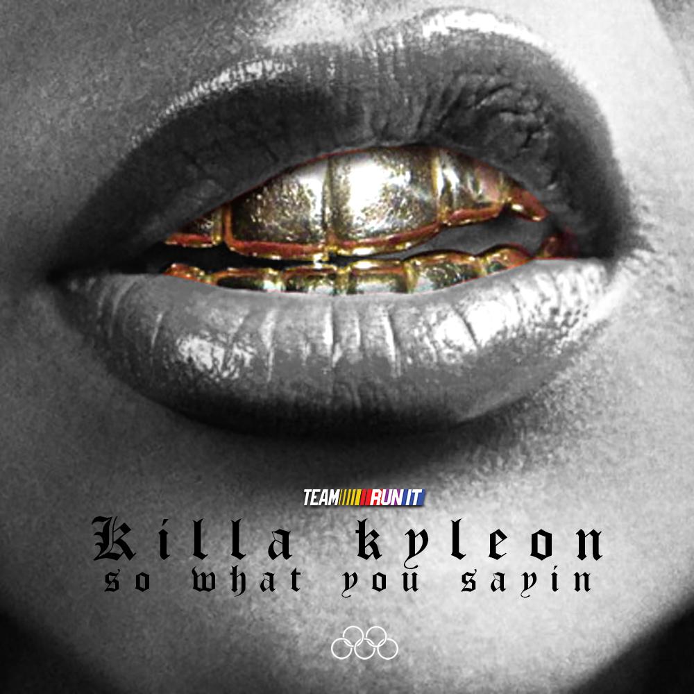 Killa Kyleon - So What You Sayin (Freestyle)