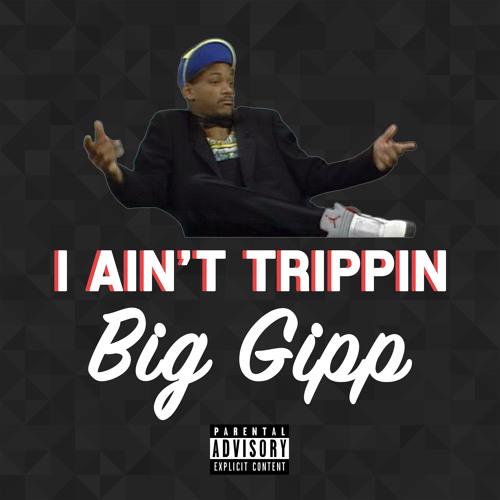 Big Gipp - I Ain't Trippin