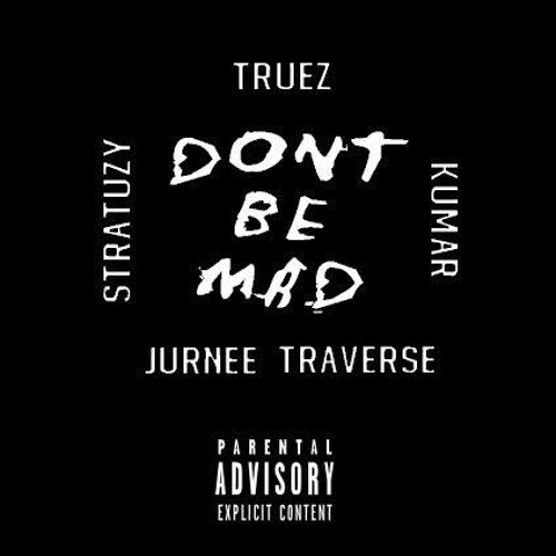 truez don't be mad