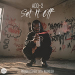 "Add-2 – ""Set It Off"" (Prod. By 9th Wonder)"