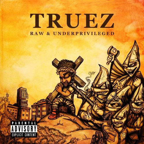 Truez Raw & Underprivileged