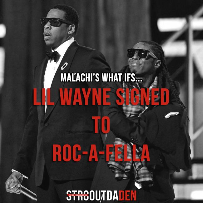 Malachi's what ifs... Lil Wayne Signed To Roc-A-Fella