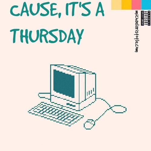cause, it's thursday
