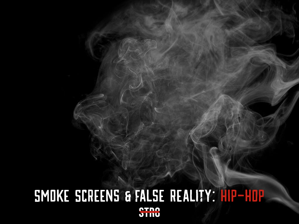 Smoke Screens & False Reality- Hip-Hop
