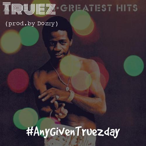 Truez #AnyGivenTrueZday