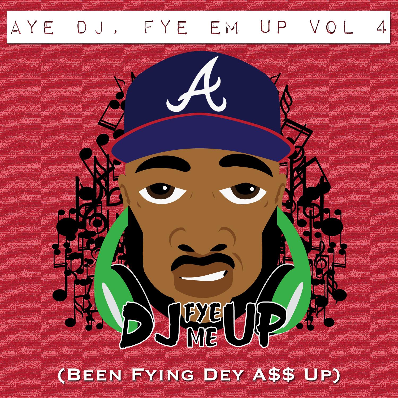 Aye DJ, Fye Em Up Vol 4