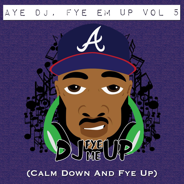 Aye DJ, Fye Em Up Vol 5