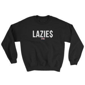 Lazie$ Crewneck Sweatshirt