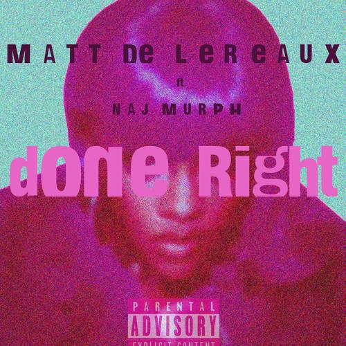 Matt De Lereaux Done Right