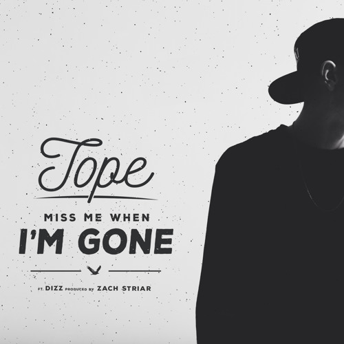 Tope Miss Me When I'm Gone